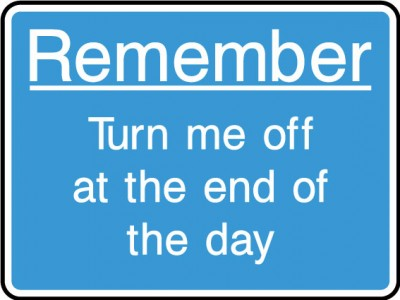 Turn off at the end of the day sign