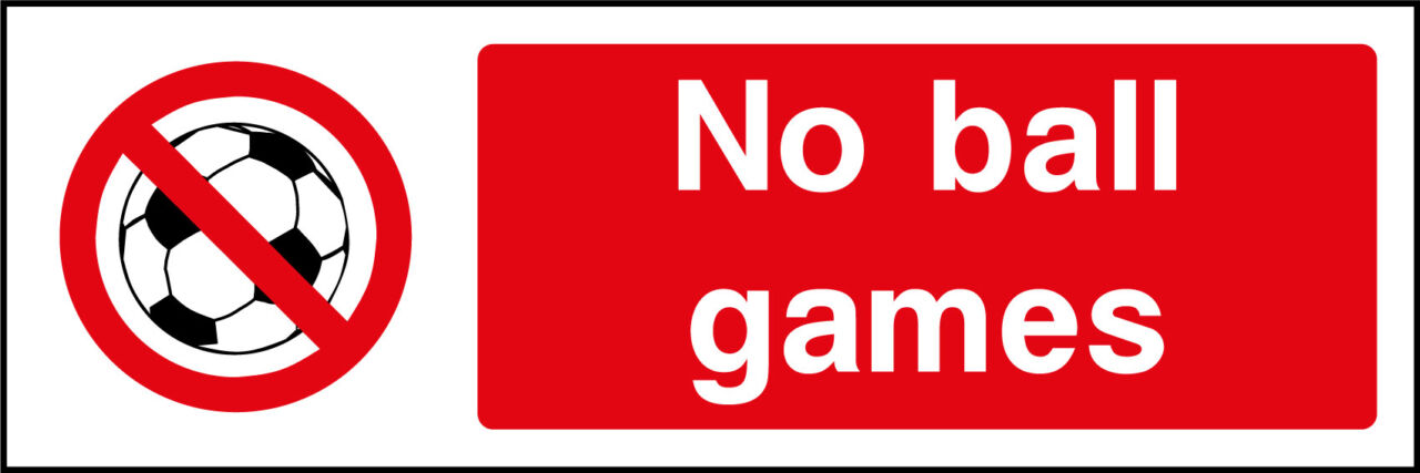 No Ball Games Sign Health And Safety Signs