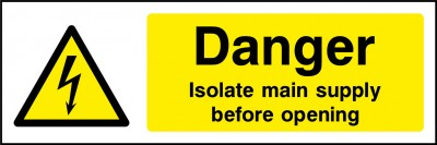 Isolate mains supply before opening sign
