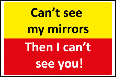 cant see my mirrors I cant see you vehicle sign